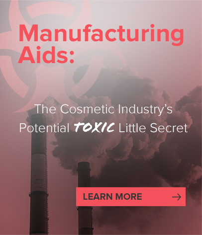 Manufacturing Aids: The Cosmetic Industry's Potential Toxic Little Secret
